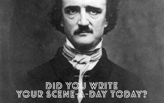 Poe: Did you write your scene-a-day?